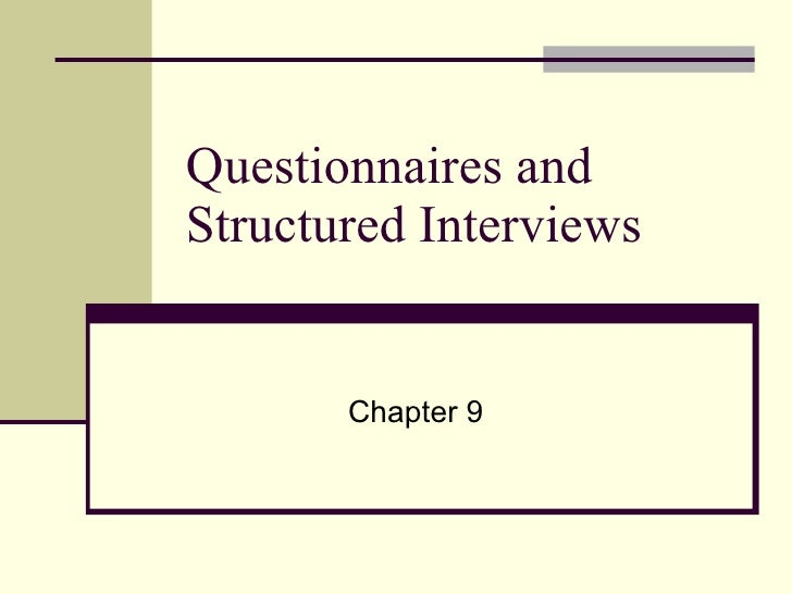 Questionnaires and  Structured Interviews Chapter 9