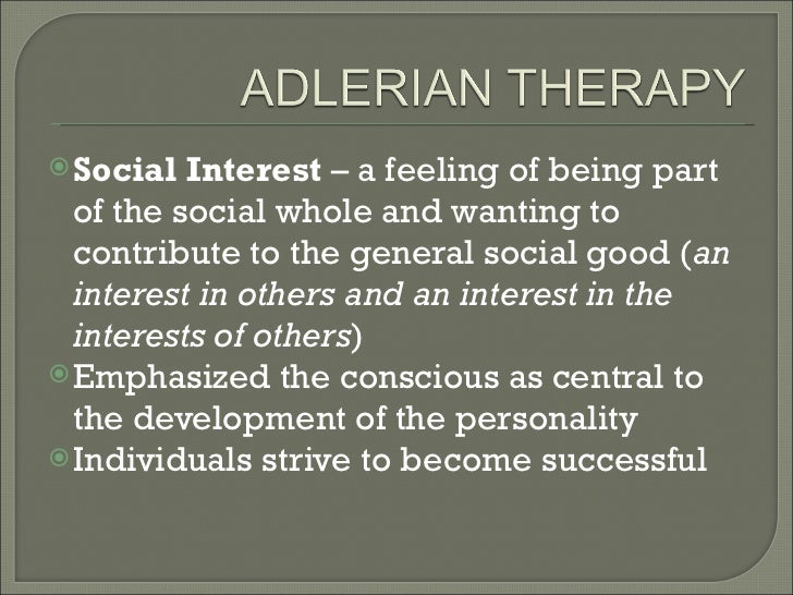 social interest adlerian theory Social interest adler felt strongly that mental health-personal success in life-was a func tion of an individual's social adler's theory has often been largely.