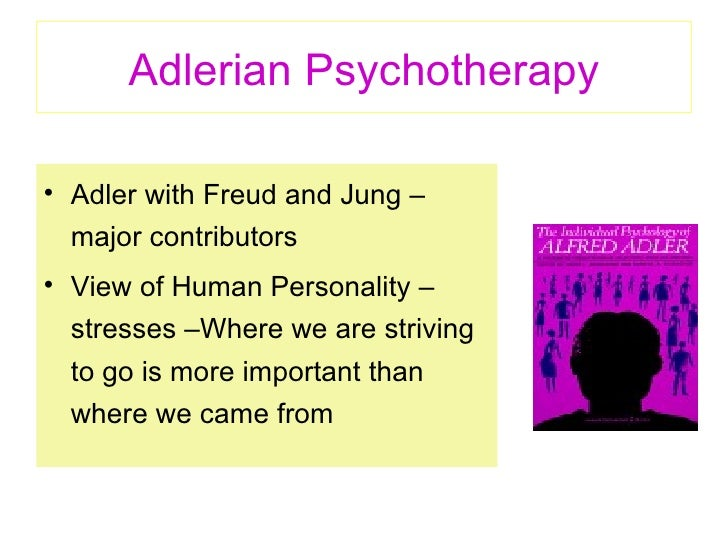 the adlerian psychology Adlerian psychology focuses on people's efforts to compensate for their self-perceived inferiority to others these feelings of inferiority may derive from one's position in the family constellation, particularly if early experiences of humiliation occurred a specific physical condition or defect existed or a general lack of social feeling for others was present.