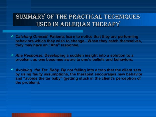an overview of adlerian psychotherapy Adlerian individual psychotherapy, brief therapy, couple therapy, and family therapy follow parallel paths clients are encouraged to overcome their feelings of insecurity, develop deeper feelings of connectedness, and to redirect their striving for significance into more socially beneficial directions.