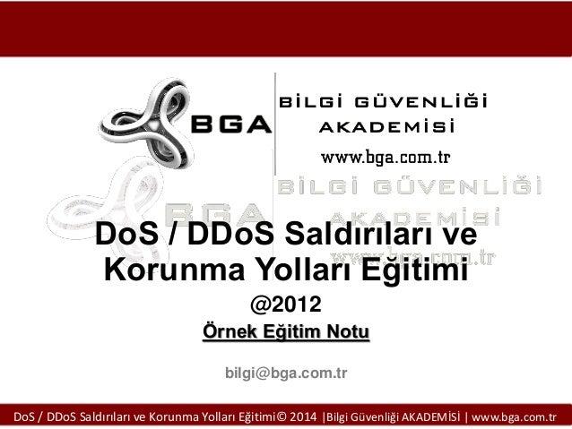DoS / DDoS Saldırıları ve Korunma Yolları Eğitimi @2012 Örnek Eğitim Notu bilgi@bga.com.tr DoS / DDoS Saldırıları ve Korun...