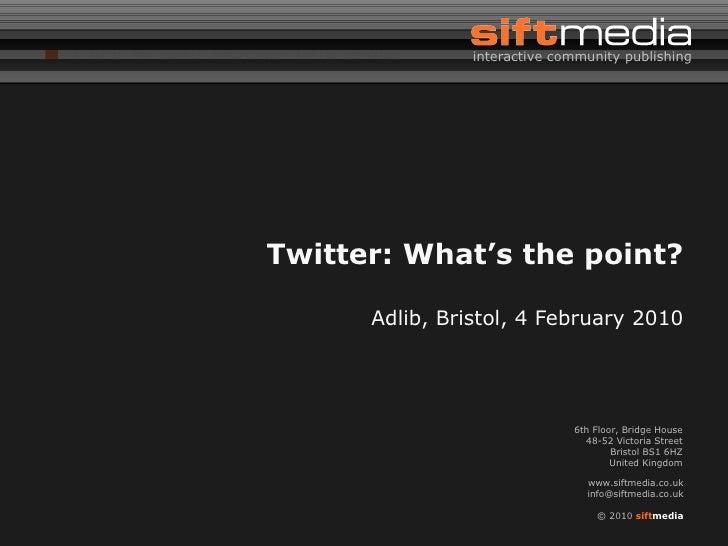 Twitter: What's the point? Adlib, Bristol, 4 February 2010