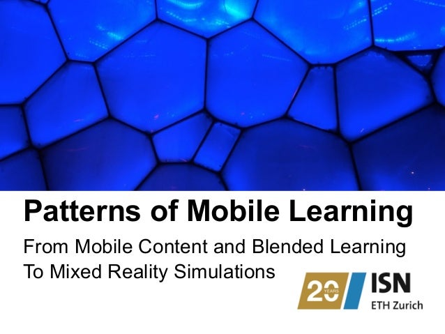 Patterns of Mobile Learning From Mobile Content and Blended Learning To Mixed Reality Simulations