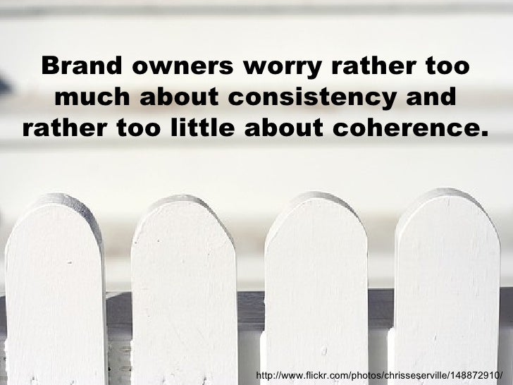 Brand owners worry rather too much about consistency and rather too little about coherence. http://www.flickr.com/photos/c...