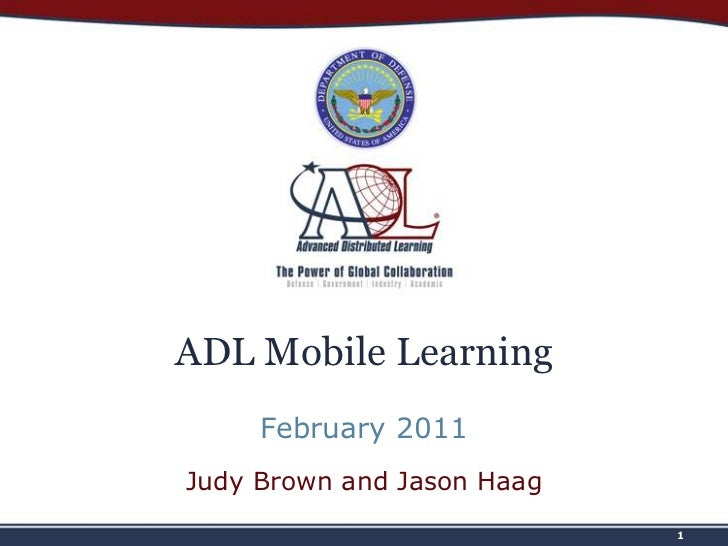 1<br />ADL Mobile Learning<br />February 2011<br />Judy Brown and Jason Haag<br />