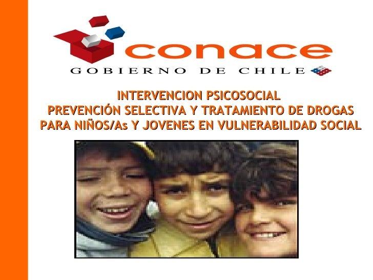 INTERVENCION PSICOSOCIAL PREVENCIÓN SELECTIVA Y TRATAMIENTO DE DROGASPARA NIÑOS/As Y JOVENES EN VULNERABILIDAD SOCIAL