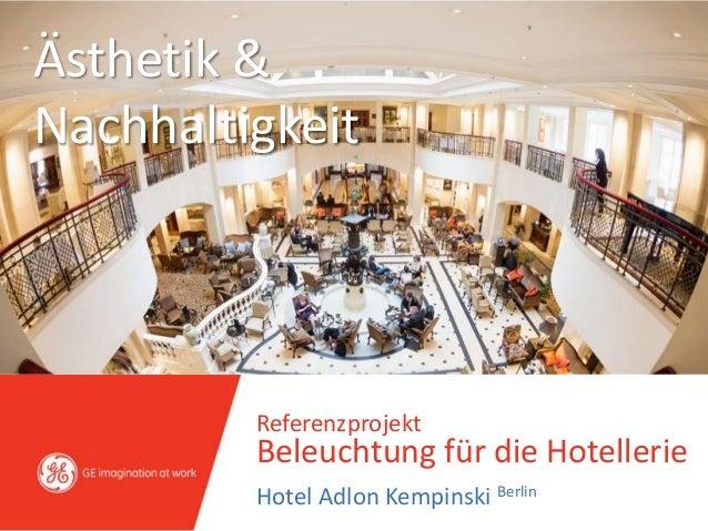 ReferenzprojektBeleuchtung für die HotellerieHotel Adlon Kempinski BerlinÄsthetik &Nachhaltigkeit