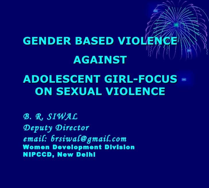 B. R. SIWAL Deputy Director email: brsiwal@gmail.com Women Development Division NIPCCD, New Delhi GENDER BASED VIOLENCE AG...