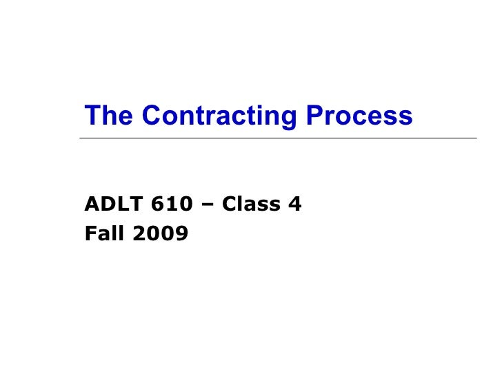 The Contracting Process ADLT 610 – Class 4 Fall 2009