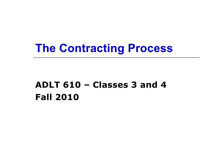 The Contracting Process ADLT 610 – Classes 3 and 4 Fall 2010