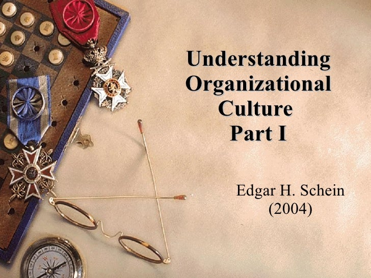 Understanding Organizational Culture  Part I Edgar H. Schein (2004)