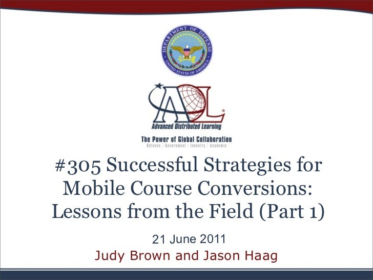 #305 Successful Strategies for Mobile Course Conversions:Lessons from the Field (Part 1)            21 June 2011    Judy B...