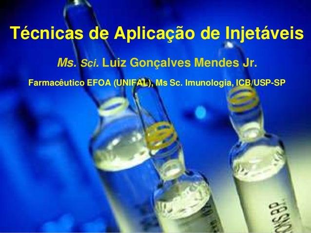 SERVIÇO NACIONAL DE APRENDIZAGEM COMERCIAL Técnicas de Aplicação de Injetáveis Ms. Sci. Luiz Gonçalves Mendes Jr. Farmacêu...