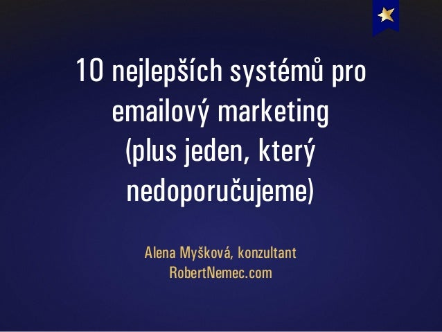 10 nejlepších systémů pro emailový marketing (plus jeden, který nedoporučujeme) Alena Myšková, konzultant RobertNemec.com