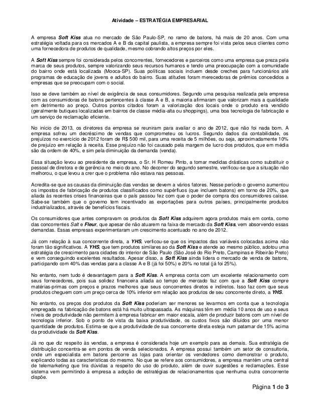 Página 1 de 3  Atividade – ESTRATÉGIA EMPRESARIAL  A empresa Soft Kiss atua no mercado de São Paulo-SP, no ramo de batons,...