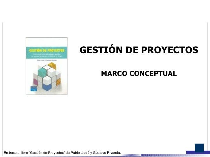 """GESTIÓN DE PROYECTOS                                                               MARCO CONCEPTUAL     En base al libro """"..."""