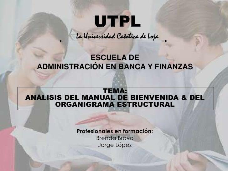UTPLLa Universidad Católica de Loja<br />ESCUELA DE <br />ADMINISTRACIÓN EN BANCA Y FINANZAS  <br />TEMA:<br />ANÁLISIS DE...