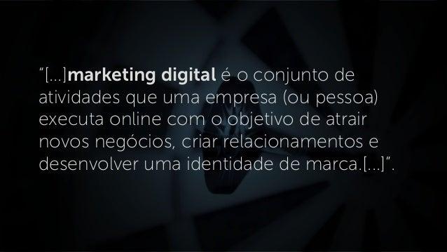"""""""[...]marketing digital é o conjunto de atividades que uma empresa (ou pessoa) executa online com o objetivo de atrair nov..."""