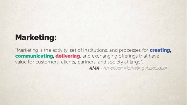 """Marketing: """"Marketing is the activity, set of institutions, and processes for creating, communicating, delivering value fo..."""