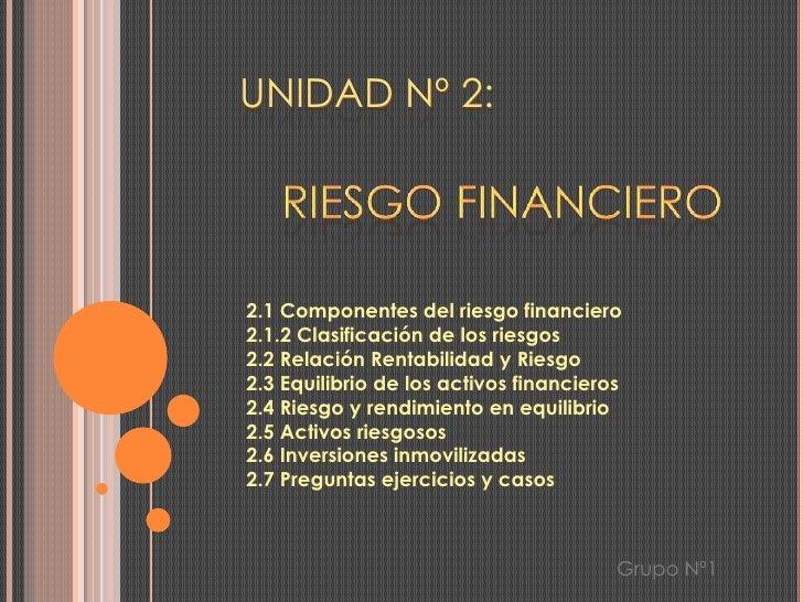 Unidad Nº 2:<br />         Riesgo financiero<br />2.1 Componentes del riesgo financiero2.1.2 Clasificación de los riesgos2...