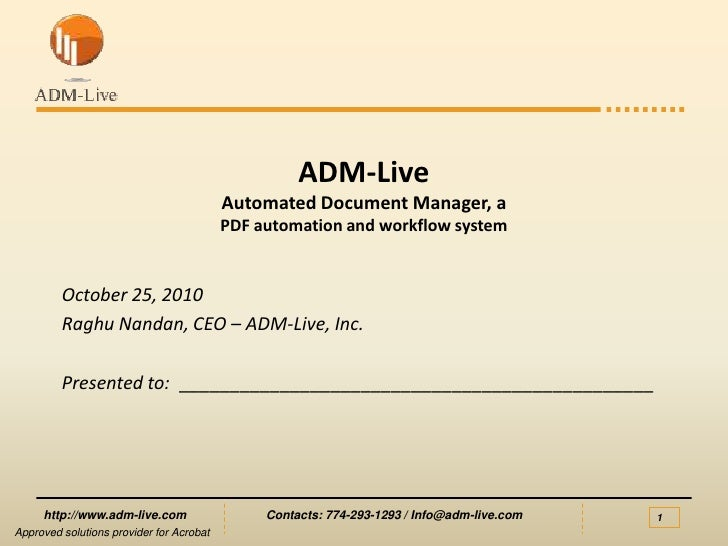 ADM-LiveAutomated Document Manager, aPDF automation and workflow system<br />October 25, 2010<br />Raghu Nandan, CEO – ADM...