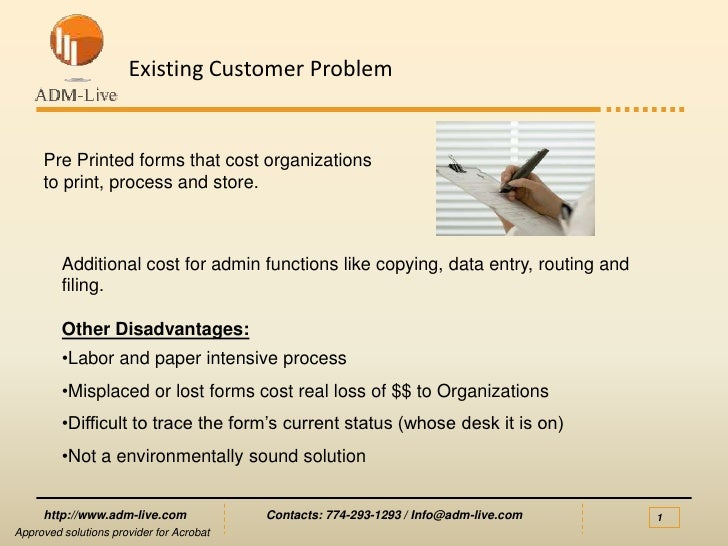 Existing Customer Problem     Pre Printed forms that cost organizations     to print, process and store.         Additiona...