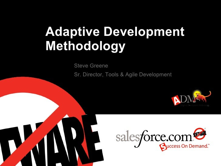 Adaptive Development Methodology Steve Greene Sr. Director, Tools & Agile Development