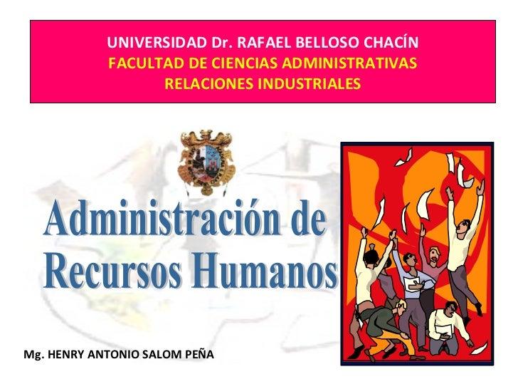UNIVERSIDAD Dr. RAFAEL BELLOSO CHACÍN FACULTAD DE CIENCIAS ADMINISTRATIVAS RELACIONES INDUSTRIALES Mg. HENRY ANTONIO SALOM...