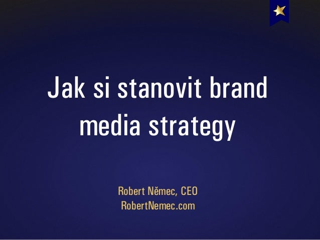 Jak si stanovit brand media strategy Robert Němec, CEO RobertNemec.com