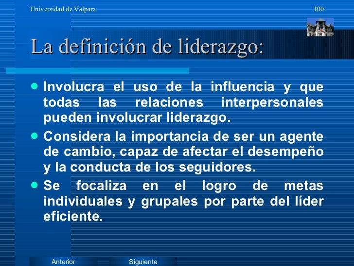 La definición de liderazgo: <ul><li>Involucra el uso de la influencia y que todas las relaciones interpersonales pueden in...