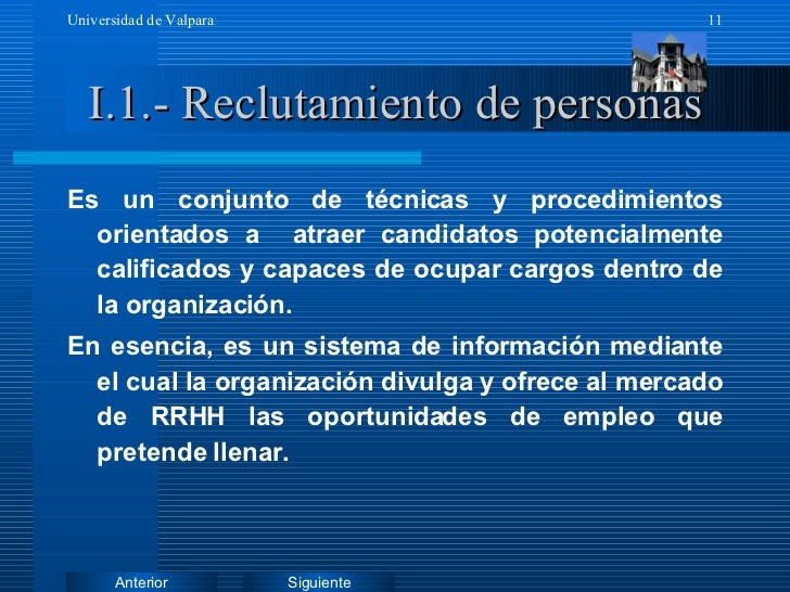 I.1.- Reclutamiento de personas <ul><li>Es un conjunto de técnicas y procedimientos orientados a  atraer candidatos potenc...