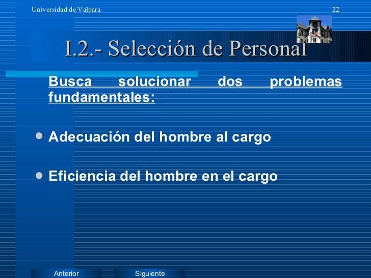 I.2.- Selección de Personal <ul><li>Busca solucionar dos problemas fundamentales: </li></ul><ul><li>Adecuación del hombre ...