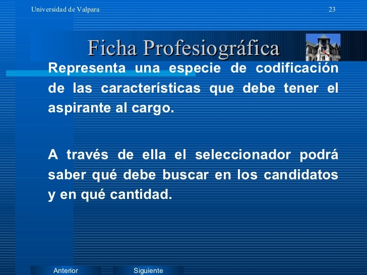 Ficha Profesiográfica <ul><li>Representa una especie de codificación de las características que debe tener el aspirante al...
