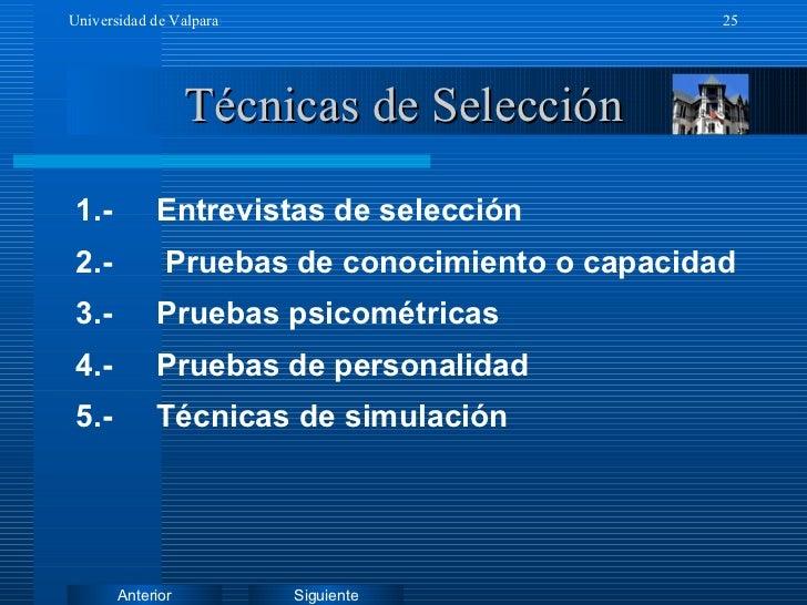 Técnicas de Selección <ul><li>1.-  Entrevistas de selección </li></ul><ul><li>2.-  Pruebas de conocimiento o capacidad </l...