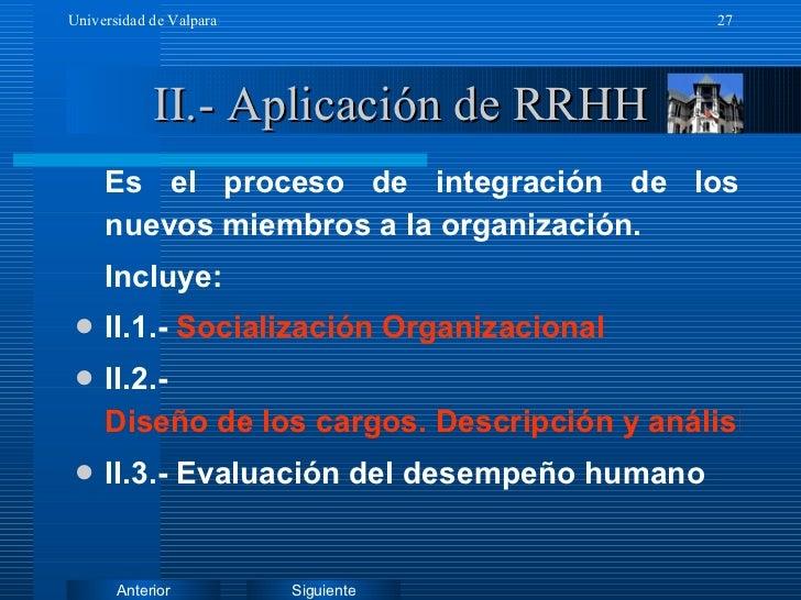 II.- Aplicación de RRHH <ul><li>Es el proceso de integración de los nuevos miembros a la organización. </li></ul><ul><li>I...