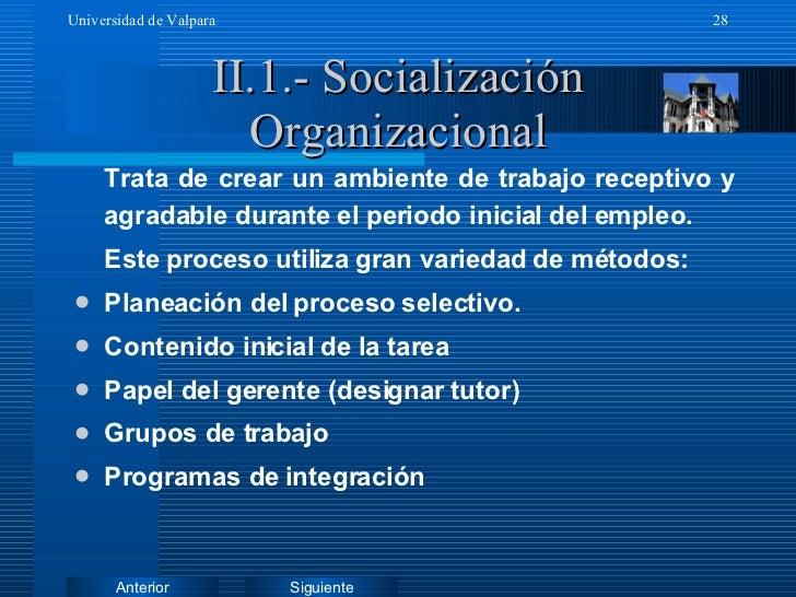 II.1.- Socialización Organizacional <ul><li>Trata de crear un ambiente de trabajo receptivo y agradable durante el periodo...