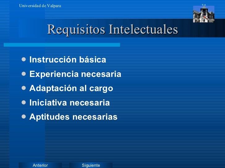Requisitos Intelectuales <ul><li>Instrucción básica </li></ul><ul><li>Experiencia necesaria </li></ul><ul><li>Adaptación a...
