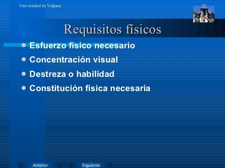 Requisitos físicos <ul><li>Esfuerzo físico necesario </li></ul><ul><li>Concentración visual </li></ul><ul><li>Destreza o h...