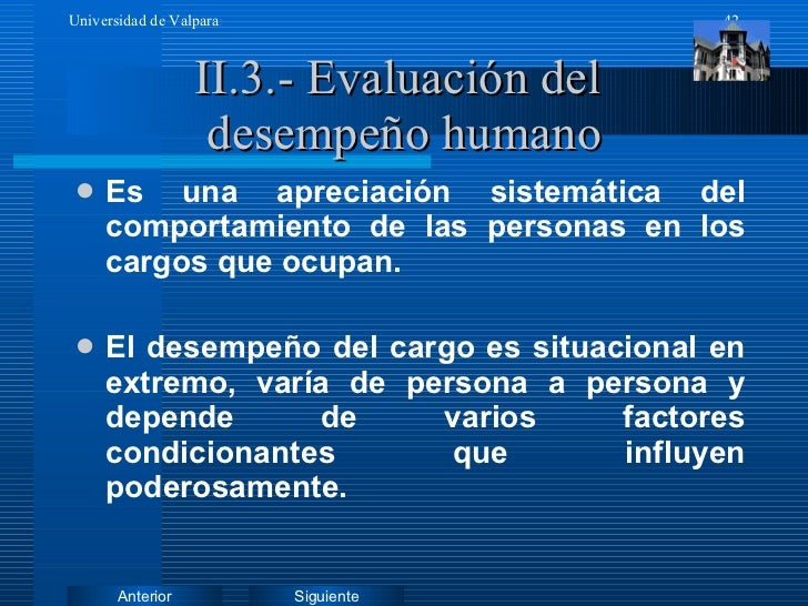 II.3.- Evaluación del  desempeño humano <ul><li>Es una apreciación sistemática del comportamiento de las personas en los c...