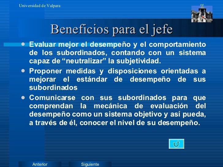 Beneficios para el jefe <ul><li>Evaluar mejor el desempeño y el comportamiento de los subordinados, contando con un sistem...