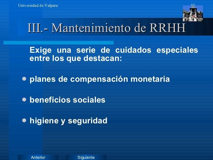 III.- Mantenimiento de RRHH <ul><li>Exige una serie de cuidados especiales entre los que destacan: </li></ul><ul><li>plane...