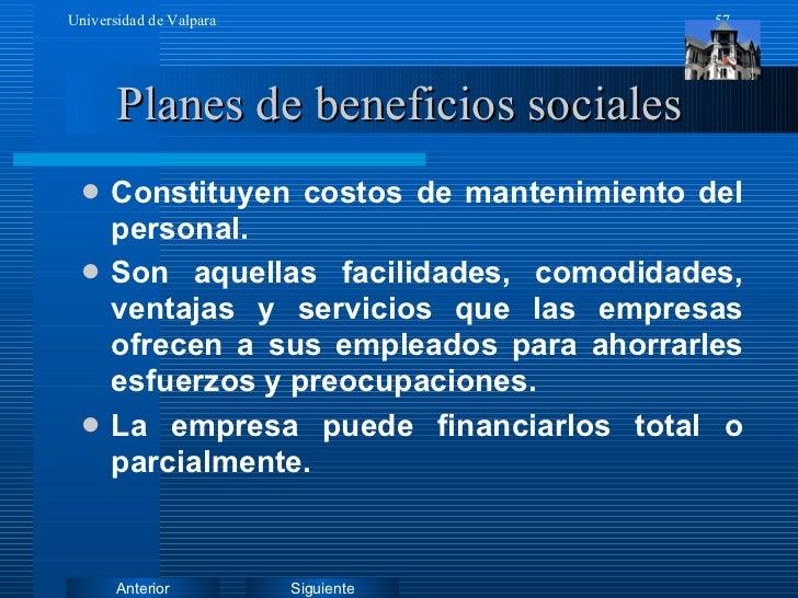 Planes de beneficios sociales <ul><li>Constituyen costos de mantenimiento del personal. </li></ul><ul><li>Son aquellas fac...