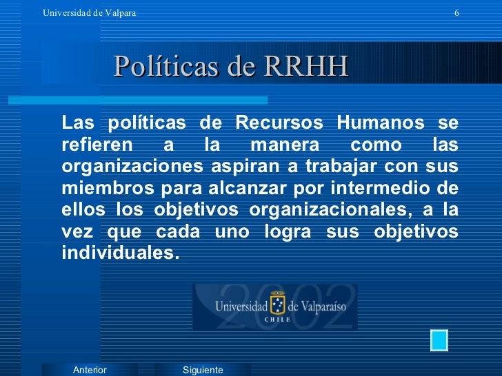 Políticas de RRHH <ul><li>Las políticas de Recursos Humanos se refieren a la manera como las organizaciones aspiran a trab...