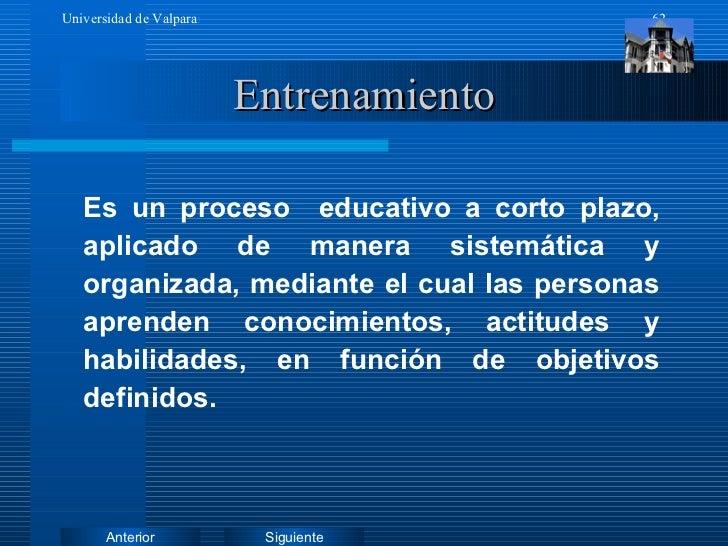 Entrenamiento <ul><li>Es un proceso  educativo a corto plazo, aplicado de manera sistemática y organizada, mediante el cua...