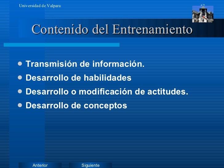 Contenido del Entrenamiento <ul><li>Transmisión de información. </li></ul><ul><li>Desarrollo de habilidades </li></ul><ul>...