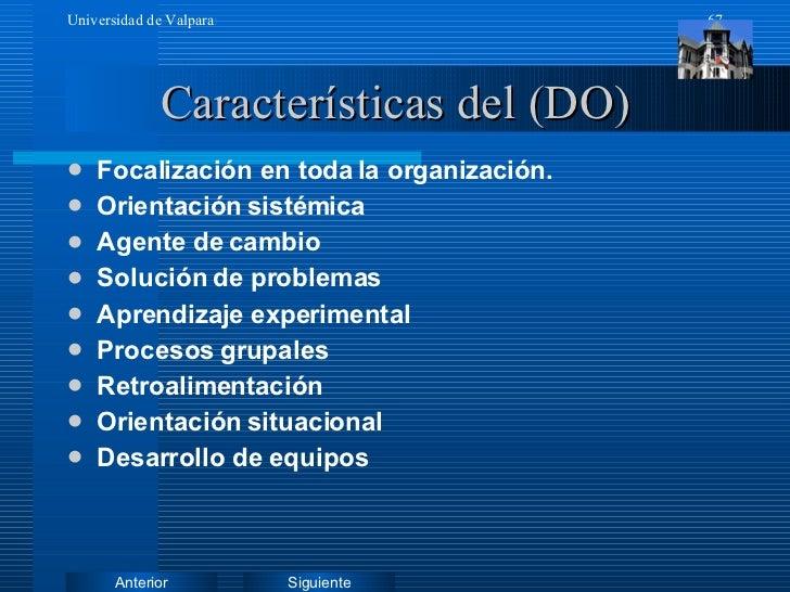 Características del (DO) <ul><li>Focalización en toda la organización. </li></ul><ul><li>Orientación sistémica </li></ul><...