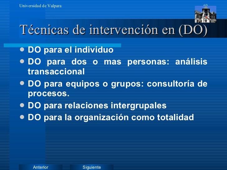 Técnicas de intervención en (DO) <ul><li>DO para el individuo </li></ul><ul><li>DO para dos o mas personas: análisis trans...