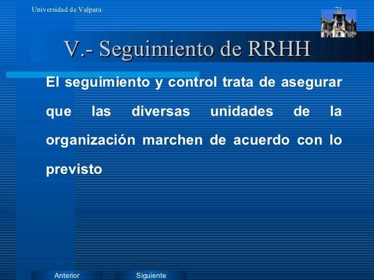 V.- Seguimiento de RRHH <ul><li>El seguimiento y control trata de asegurar que las diversas unidades de la organización ma...