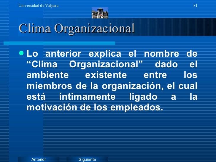 """Clima Organizacional <ul><li>Lo anterior explica el nombre de """"Clima Organizacional"""" dado el ambiente existente entre los ..."""