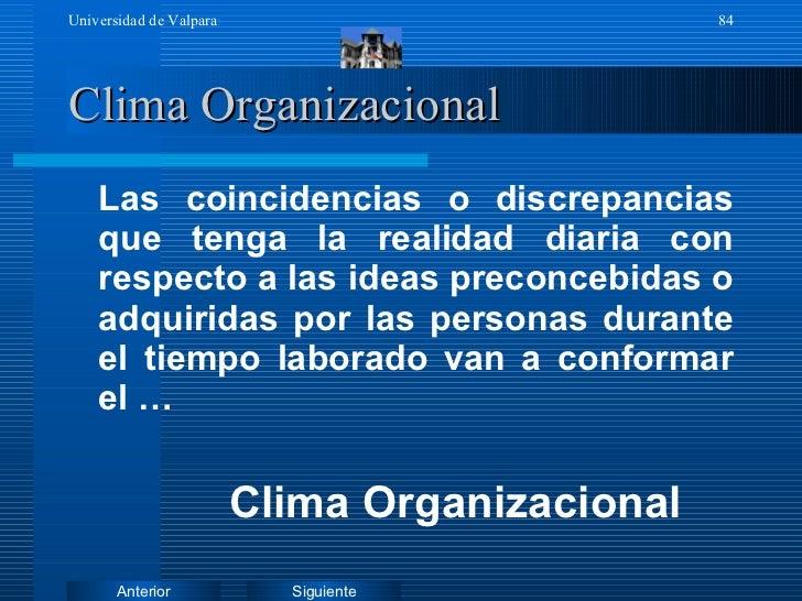 Clima Organizacional <ul><li>Las coincidencias o discrepancias que tenga la realidad diaria con respecto a las ideas preco...